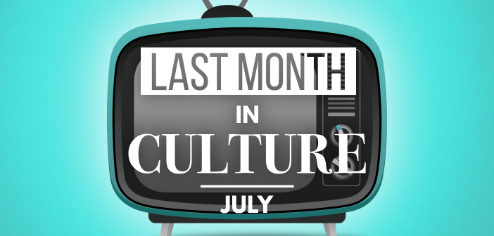 Last Month in Culture: July 2018