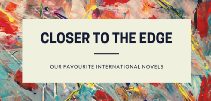 Closer to The Edge: Our Favourite International Novels