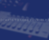 Podcasts to Lose Yourself In