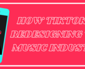 How TikTok is Redesigning the Music Industry